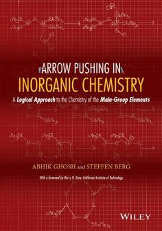 Arrow pushing in inorganic chemistry : a logical approach to the chemistry of the Main-Group Elements / Abhik Ghosh, Steffen Berg