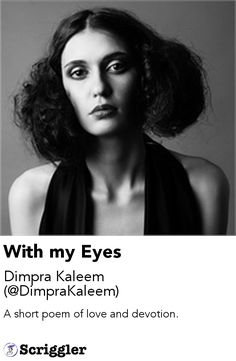 With my Eyes by Dimpra Kaleem (@DimpraKaleem) https://scriggler.com/detailPost/story/119381 A short poem of love and devotion.