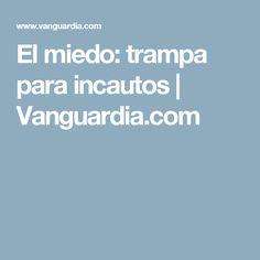 El miedo: trampa para incautos | Vanguardia.com