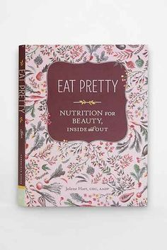 Has anyone read this book? I wonder what it offers..  Eat Pretty: Nutrition For Beauty, Inside And Out By Jolene Hart
