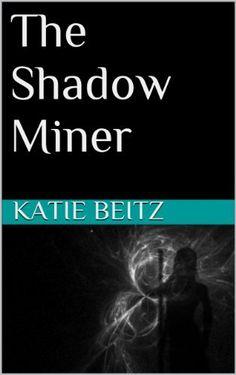 The Shadow Miner by Katie Beitz, http://www.amazon.com/dp/B00K6OPFUU/ref=cm_sw_r_pi_dp_.OcMtb09P2AZK