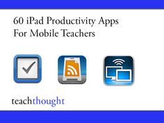 60 iPad Productivity Apps For Modern, Mobile Teachers