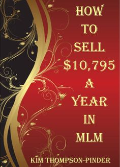 Learn How You can Sell $10,795 A Year In Your #MLM #NetworkMarketing #DirectSales Business. This book will take you step by step through everything you need to accomplish this goal. http://kimthompsonpinder.com/?p=1476