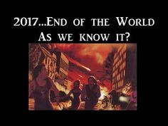 2017...End Of The World As We Know It?