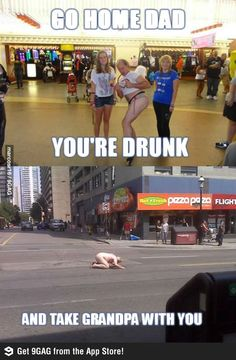 Go home family. You're drunk! HAHAHA!