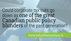 Could corporate income tax cuts be one of the greatest Canadian public policy blunders? Income Tax, Experiment, Fails, Numbers, The Past, Public, Canada, Federal, Make Mistakes