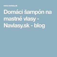 Domáci šampón na mastné vlasy - Navlasy.sk - blog