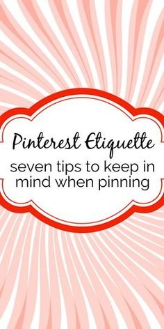 Pinterest Etiquette: 7 Tips to Keep in Mind When Pinning