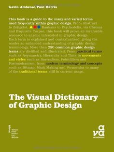 A Visual Dictionary of Graphic Design by Gavin Ambrose, http://www.amazon.com/dp/2940373434/ref=cm_sw_r_pi_dp_Mb4hsb1FJAHHP