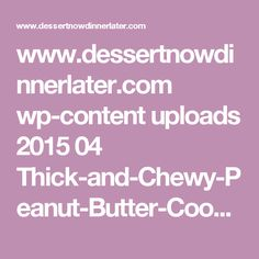 www.dessertnowdinnerlater.com wp-content uploads 2015 04 Thick-and-Chewy-Peanut-Butter-Cookies-1.jpg