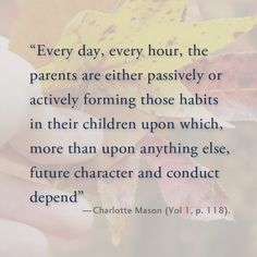 Charlotte Mason on habit training.