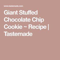 Giant Stuffed Chocolate Chip Cookie ~ Recipe | Tastemade
