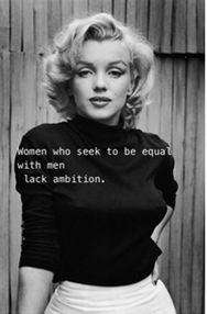 i always say this!. i never asked to be equal...