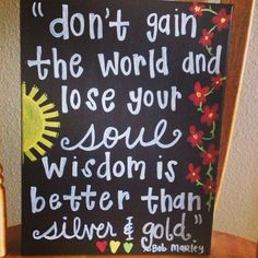 Don't gain the world and lose your soul, wisdom is better than silver and gold. - bob marley DIY craft project