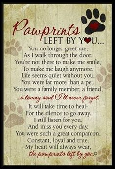 Beautiful words of sympathy for the loss of a dog or cat. 5x7 wall plaque featuring our Pawprints Left by You poem written by Teri Harrison. Our pet loss poem is the ideal gift for those coping with the loss of a pet. Copyright: Teri Harrison.