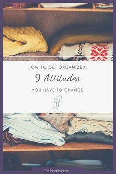 Do you want to get organized but can't quite get there? Maybe your outlook is hurting your efforts! Change these 9 attitudes and learn how to get organized! Read more at https://www.themodernnestblog.com/?p=801