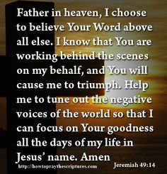 How To Pray To Tune Out Negative Voices. Father in heaven, I choose to believe Your Word above all else. Bible Verses, Bible Quotes, Scriptures, Let's Pray, Daily Word, Inspiring Things, Focus On Yourself, Heavenly Father, Choose Me