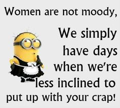 Women are not moody...