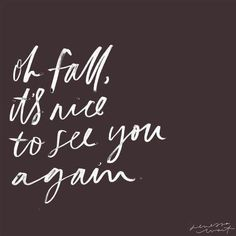 Oh fall. It's nice to see you again | Herbst Sprüche