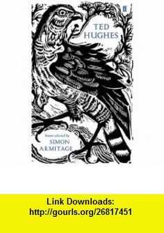 Ted Hughes (Faber 80th Anniversary Edition) (9780571246984) Ted Hughes , ISBN-10: 0571246982  , ISBN-13: 978-0571246984 ,  , tutorials , pdf , ebook , torrent , downloads , rapidshare , filesonic , hotfile , megaupload , fileserve