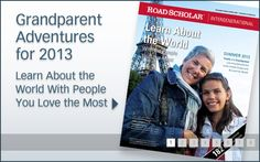 Road Scholar: Educational Travel - Give a trip with you for next summer to your grandchild.  ('Must read for grand parents.  Did everyone know about this?)