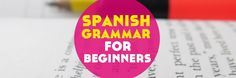 Do you want to get your Spanish right from the start? Here are 5 essential grammar tips for Spanish beginners. Click through for your free grammar guide!