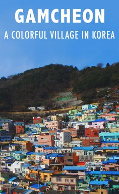 Check out Busan's colorful Gamcheon Culture Village, a seaside section reminiscent of Greece's Santorini or Brazil's favelas.