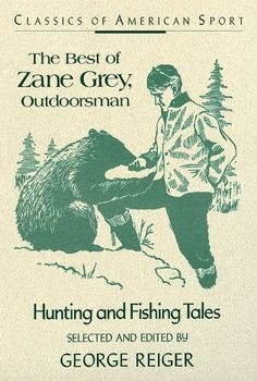 The Best of Zane Grey, Outdoorsman: Hunting and Fishing Tales (Classics of American Sport Series), http://www.amazon.com/dp/B00E4UWU0U/ref=cm_sw_r_pi_awd_pIFEsb0TRN5FF