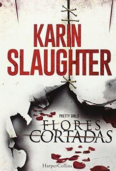 Flores Cortadas (HARPERCOLLINS) de Karin Slaughter http://www.amazon.es/dp/841650203X/ref=cm_sw_r_pi_dp_Veztwb12X63Y4