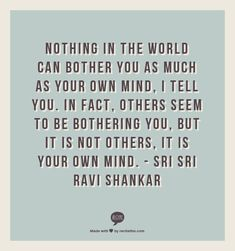 Sri Sri Ravi Shankar - something to remember for myself when I lash out and for when others lash out at me