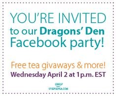 Join us for our Dragon's Den Facebook party at 1pm EST for free tea giveaways and more!