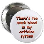 There's too much blood in my caffeine system.