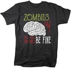 Men's Funny Zombies Eat Brains T-Shirt You Be Fine Insult Shirt Shirt