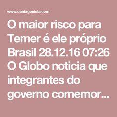 O maior risco para Temer é ele próprio  Brasil 28.12.16 07:26 O Globo noticia que integrantes do governo comemoraram as diligências de ontem nas gráficas que teriam servido para lavar dinheiro para a chapa Dilma-Temer. Motivo: mais investigações significam que o processo no TSE dificilmente será concluído em 2017.  Como íamos dizendo, aliás, depois que o PSDB, autor da ação no TSE, pediu que fossem incluídos outras testemunhas no processo.  Ninguém quer derrubar Temer. O maior risco para…