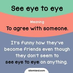 Idiom of the day: See eye to eye