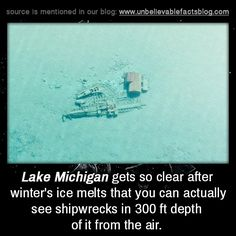 Lake Michigan gets so clear after winter's ice melts that you can actually see shipwrecks in 300 ft depth of it from the air. The More You Know, Good To Know, State Of Michigan, Michigan Facts, Clear Lake Michigan, Northern Michigan, The Mitten State, Wtf Fun Facts, Random Facts