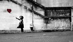 Banksy's Hope image always makes me want to cry. It is gorgeous and convays a beautiful message