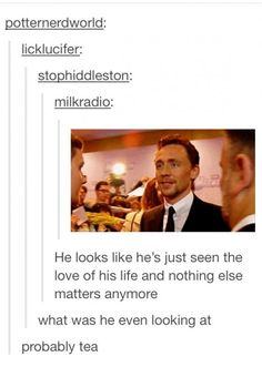 """The way he looks at tea..."" I don't know why I am laughing so much.... I can't breath!"