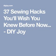 37 Sewing Hacks You'll Wish You Knew Before Now... - DIY Joy