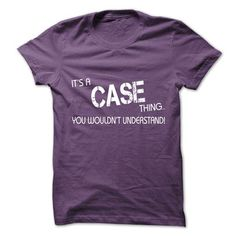 Its A CASE Thing.You Wouldns Understand.Hot T-shirt! - #gift ideas #gift for girlfriend. WANT THIS => https://www.sunfrog.com/No-Category/Its-A-CASE-ThingYou-Wouldns-UnderstandHot-T-shirt.html?68278