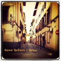 Gone Before I Grew by TJB Music on SoundCloud