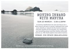 Another opportunity to share meditation .. with a mini mantra workshop at Chi Space (Balaclava). A mantra is often referred to as a 'vehicle for the mind' .. and in this class we shall silently weave our mantra into our breath (and our breath into our mantra).