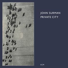"""PRIVATE CITY -  JOHN SURMAN Release date: 05.09.1988 ECM 1366  The most popular of John Surman's multi-tracked solo albums, """"Private City"""" includes music originally written for the ballet of the same name, premiered at Sadler's Wells.   FEATURED ARTISTS  John Surman   Bass Clarinet, Recorders, Soprano Saxophone, Baritone Saxophone, Synthesizer"""