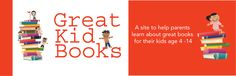Great Kid Books  A site to help parents learn about great books for their kids age 4-14