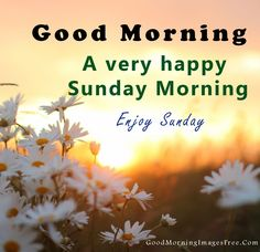 Good Morning Sunday Pictures, Sunday Morning Wishes, Good Morning Wishes Friends, Good Morning Happy Sunday, Morning Blessings, Good Morning Picture, Good Morning Messages, Blessed Sunday, Night Messages