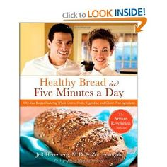 MUST GET!! Healthy Bread in Five Minutes a Day: 100 New Recipes Featuring Whole Grains, Fruits, Vegetables, and Gluten-Free Ingredients