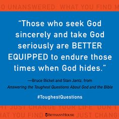 """Those who seek God sincerely and take God seriously are better equipped to endure those times when God hides.""—Bruce Bickel and Stan Jantz, from Answering the Toughest Questions About God and the Bible #ToughestQuestions"