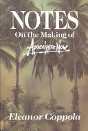 Notes on the Making of Apocalypse Now - by ELEANOR COPPOLA
