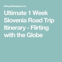 Ultimate 1 Week Slovenia Road Trip Itinerary - Flirting with the Globe