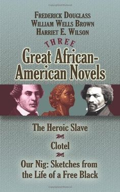 Three Great African-American Novels: The Heroic Slave, Clotel and Our Nig (Dover Books on Literature & Drama) by Frederick Douglass